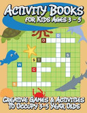 Activity Books For Kids Ages 3 5 Creative Games Activities To Occupy 3 5 Year Olds