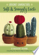 Crochet Characters Soft & Snuggly Cacti : for all your cute and...