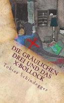 Die Grulichen Drei Und Das X Bollock