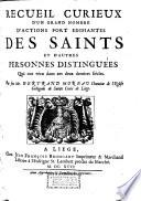 Recueil curieux d un grand nombre d actions fort   difiantes des saints et d autres personnes distingu  es qui ont v  cu dans ces 2 derniers si  cles