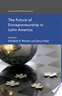 The Future Of Entrepreneurship In Latin America book