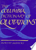 The Columbia Dictionary Of Quotations