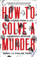 How to Solve a Murder  True Stories from a Life in Forensic Medicine Book PDF