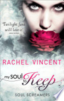 My Soul To Keep (Soul Screamers, Book 3) by Rachel Vincent