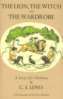 Lion  the Witch and the Wardrobe  A Celebration of the First Edition