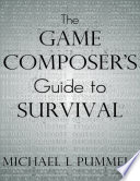 The Game Composer s Guide to Survival