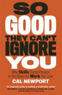 cover img of So good they can't ignore you : why skills trump passion in the quest for work you love