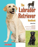 The Labrador Retriever Handbook : animals and breeds. this book's...