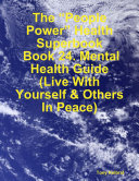 "download ebook the ""people power"" health superbook: book 24. mental health guide (live with yourself & others in peace) pdf epub"