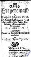 Der politische Freyersman̄ in allerhand selzamen Liebs- und Heyraths-Geschichten, auch andern nachdencklichen curiösen Begebenheiten ... aufgeführet ... von Seladone Gynæcophilo