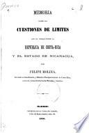 Memoria sobre las cuestiones de limites que se versan entre la Republica de Costa-Rica y el estado de Nicaragua