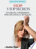 Depression Help Stop 5 Top Secrets To Create A Depression Free Life Finally Revealed