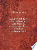 tat pr sent de la noblesse fran aise  contenant le dictionnaire de la noblesse contemporaine