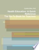 Health Education  A Quick Reference The Go To Book for Teachers