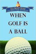 When Golf Is a Ball