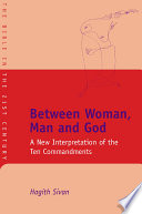 Between Woman, Man And God : avoidance of stealing, killing, and coveting, not to...
