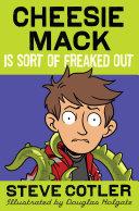 Cheesie Mack Is Sort of Freaked Out Book