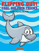 Flipping Out  Cool Dolphin Tricks Coloring Book