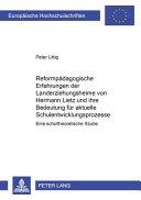 Reformpädagogische Erfahrungen der Landerziehungsheime von Hermann Lietz und ihre Bedeutung für aktuelle Schulentwicklungsprozesse