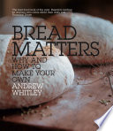 Bread Matters The Sorry State Of Modern Bread And A Definitive Guide To Baking Your Own