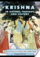 Krishna in History  Thought  and Culture  An Encyclopedia of the Hindu Lord of Many Names
