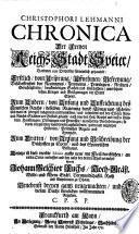Christophori Lehmanni Chronica der freyen Reichs Stadt Speier, darinnen von Dreyerley fürnemlich gehandelt: Erstlich, vom Ursprung, Uffnehmen, Befreyung ..