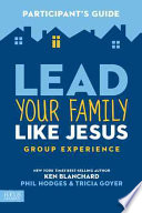 Lead Your Family Like Jesus Group Experience  Participant s Guide Book PDF