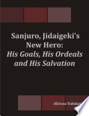Ebook Sanjuro, Jidaigeki's New Hero: His Goals, His Ordeals and His Salvation Epub N.A Apps Read Mobile