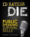 I D Rather Die Public Speaking Survival Skills