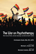 The War on Psychotherapy: When Sexual Politics, Gender Ideology, and Mental Health Collide