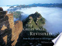The Great Wall Revisited : northern china to search for the...