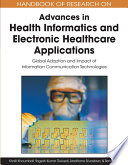 Handbook Of Research On Advances In Health Informatics And Electronic Healthcare Applications Global Adoption And Impact Of Information Communication Technologies