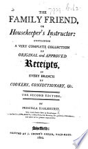 The Family Friend  Or  Housekeeper s Instructor  Containing a     Collection of     Receipts  in Every Branch of Cookery  Confectionary   c  The Second Edition