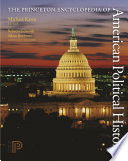 The Princeton Encyclopedia of American Political History   Two volume set