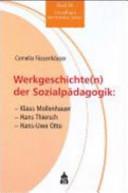Werkgeschichte(n) der Sozialpädagogik: Klaus Mollenhauer - Hans Thiersch - Hans-Uwe Otto