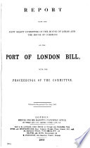 REPORT FROM THE JOINT SELECT COMMITEE OF THE HOUSE OF LORDS AND THE HOUSE OF COMMONS ON THE PORT OF LONDON BILL