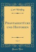 Phantasiestücke und Historien, Vol. 7 (Classic Reprint)