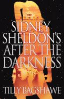 Sidney Sheldon's After The Darkness : international bestseller tilly bagshawe....