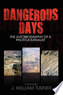 Dangerous Days The Autobiography Of A Photojournalist