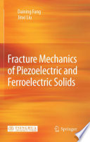 Fracture Mechanics of Piezoelectric and Ferroelectric Solids
