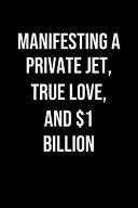 Manifesting A Private Jet True Love And 1 Billion