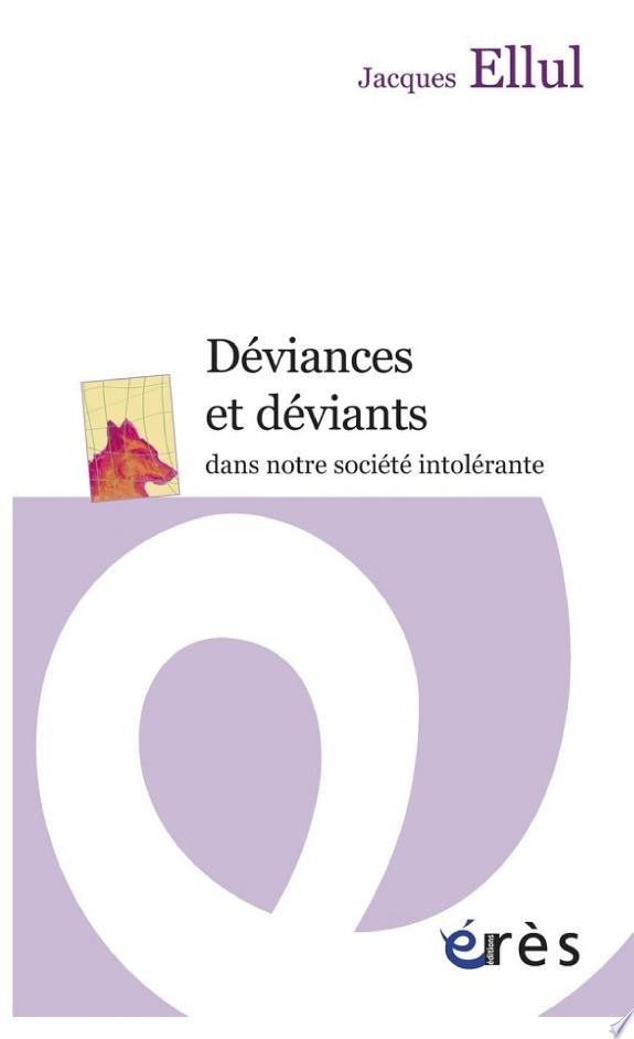 Déviances et déviants dans notre société intolérante / Jacques Ellul ; préface de Jean-Luc Porquet.- Toulouse : Érès , DL 2013, cop. 2013