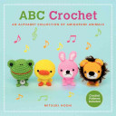 ABC Crochet : volume features irresistibly cute amigurumi characters for each...