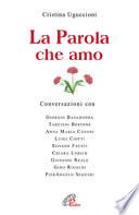 La parola che amo  Conversazioni con  Giorgio Basadonna  Tarcisio Bettone  Anna Maria Canopi  Luigi Ciotti  Silvano Fausti  Chiara Lubich  Giovanni Reale