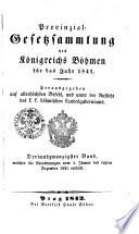 Provinzial-Gesetzsammlung des Königreichs Böhmen für das Jahr 1841. Herausgegeben auf allerhöchsten Befehl, und unter der Aufsicht des k. k. böhmischen Landesguberniums