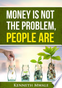 MONEY IS NOT THE PROBLEM, PEOPLE ARE