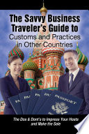 The Savvy Business Traveler s Guide to Customs and Practices in Other Countries
