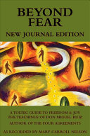 Beyond Fear  A Toltec Guide to Freedom   Joy  The Teachings of Don Miguel Ruiz   Journal Edition