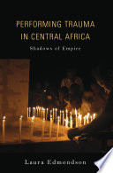 Performing Trauma In Central Africa : trauma and the theatre of war...