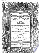 The Whole Book of Psalmes  Collected Into English Meeter  by Thomas Sternhold  John Hopkins  and Others  Etc